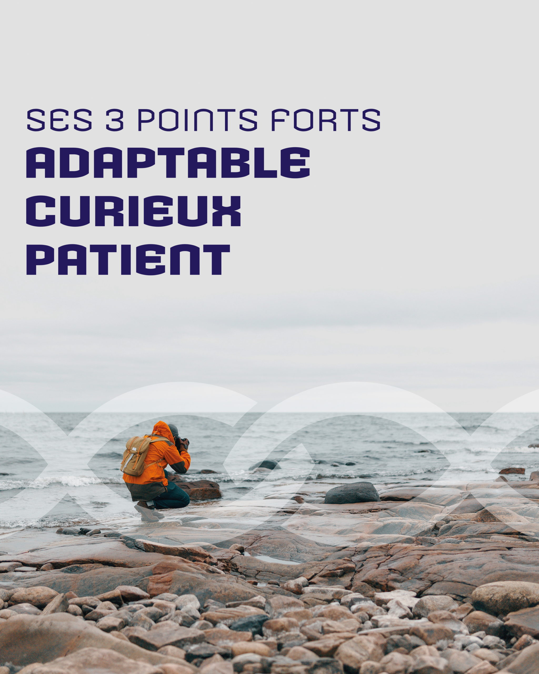 Ses 3 points forts: Adaptable, curieux, patient